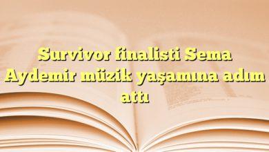 Photo of Survivor finalisti Sema Aydemir müzik yaşamına adım attı